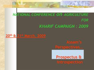 NATIONAL CONFERENCE on AGRICULTURE FOR   KHARIF CAMPAIGN : 2009  20th  21st March, 2009