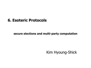 6. Esoteric Protocols secure elections and multi-party computation