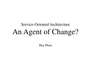 Service-Oriented Architecture An Agent of Change?