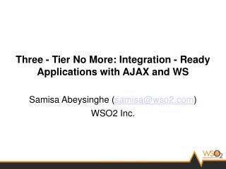 Three - Tier No More: Integration - Ready Applications with AJAX and WS
