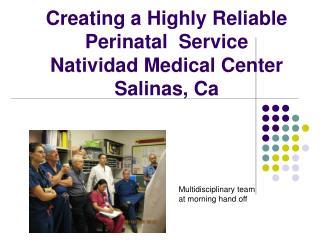 Creating a Highly Reliable Perinatal Service Natividad Medical Center Salinas, Ca