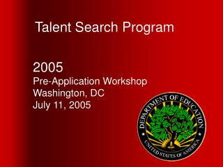 Talent Search Program 2005 Pre-Application Workshop Washington, DC July 11, 2005