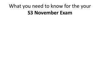 What you need to know for the your   S3 November Exam