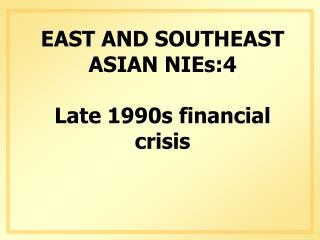 EAST AND SOUTHEAST ASIAN NIEs:4 Late 1990s financial crisis