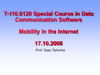 T-110.6120 Special Course in Data Communication Software Mobility in the Internet 17.10.2008