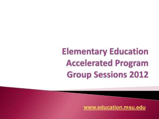 Elementary Education Accelerated Program Group Sessions 2012