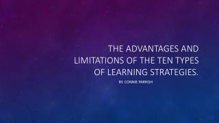 the advantages and limitations of the ten types of learning strategies.