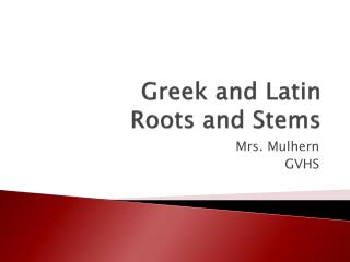 Greek and Latin  Roots and Stems