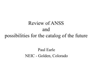 Review of ANSS  and  possibilities for the catalog of the future