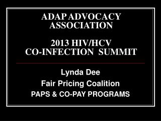 ADAP ADVOCACY ASSOCIATION  2013 HIV/HCV  CO-INFECTION  SUMMIT