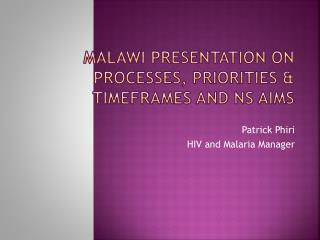 Malawi Presentation  on  Processes ,  Priorities  &  Timeframes  and NS aims