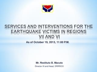 SERVICES AND INTERVENTIONS FOR THE EARTHQUAKE VICTIMS IN REGIONS  VII AND VI