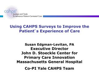 Using CAHPS Surveys to Improve the Patient ' s Experience of Care