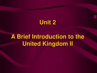 Unit 2 A Brief Introduction to the United Kingdom II