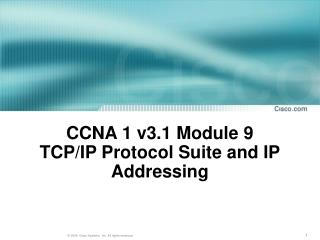 CCNA 1 v3.1 Module 9  TCP/IP Protocol Suite and IP Addressing
