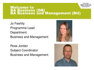 Welcome to  BA Business (DB) BA Business and Management (BU)