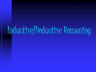 Inductive/Deductive Reasoning