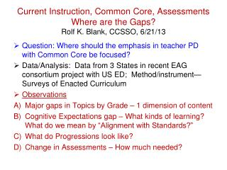 Current Instruction, Common Core, Assessments Where are the Gaps? Rolf K. Blank, CCSSO, 6/21/13