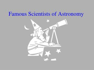 Famous Scientists of Astronomy