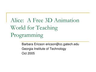 Alice:  A Free 3D Animation World for Teaching  Programming