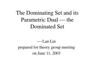 The Dominating Set and its Parametric Dual    the Dominated Set