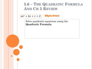 5.6 – The Quadratic Formula And Ch 5 Review