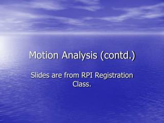 Motion Analysis (contd.)