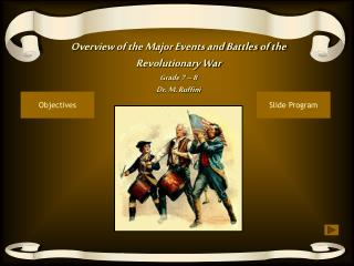 Overview of the Major Events and Battles of the Revolutionary War Grade 7 – 8 Dr. M. Ruffini