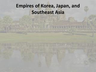 Empires of Korea , Japan, and Southeast Asia