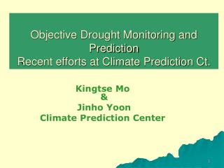 Objective Drought Monitoring and Prediction Recent efforts at Climate Prediction Ct.