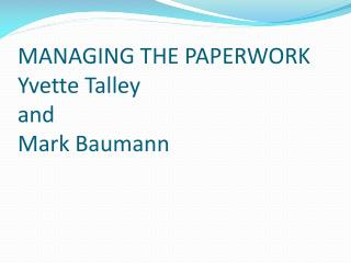 MANAGING THE PAPERWORK Yvette Talley and Mark Baumann