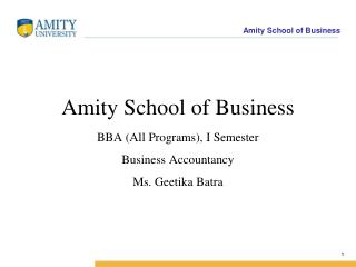 Amity School of Business BBA (All Programs), I Semester  Business Accountancy  Ms. Geetika Batra