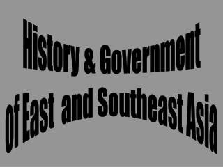 History & Government of East  and Southeast Asia