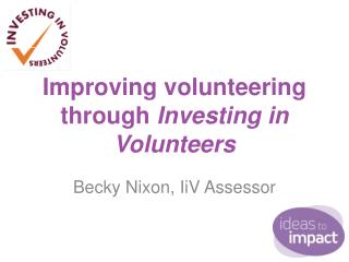 Improving volunteering through  Investing in Volunteers