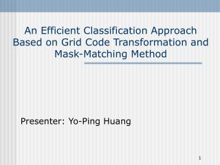 An Efficient Classification Approach Based on Grid Code Transformation and Mask-Matching Method