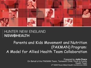 Prepared by  Jodie Peace On Behalf of the PAKMAN Team, Tamworth Child, Youth & Family Health Team