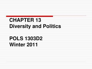 CHAPTER 13 Diversity and Politics POLS 1303D2 Winter 2011