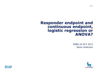 Responder endpoint and continuous endpoint, logistic regression or ANOVA?