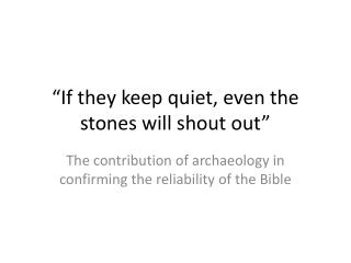 """If they keep quiet, even the stones will shout out"""