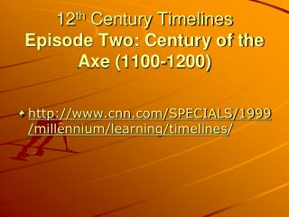 12 th Century Timelines Episode Two: Century of the Axe (1100-1200)