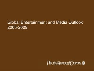 Global Entertainment and Media Outlook  2005-2009