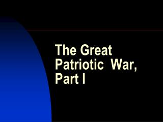 The Great Patriotic  War, Part I