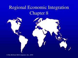 Regional Economic Integration Chapter 8
