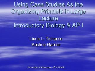 Using Case Studies As the Organizing Principle in Large Lecture  Introductory Biology & AP I