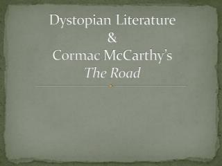 Dystopian 	Literature  &  Cormac  McCarthy's  The Road