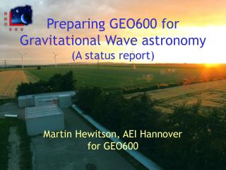 Preparing GEO600 for Gravitational Wave astronomy (A status report)