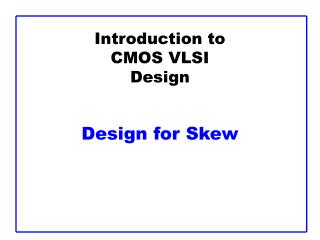 Introduction to CMOS VLSI Design Design for Skew