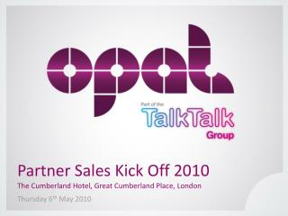 Partner Sales Kick Off 2010 The Cumberland Hotel, Great Cumberland Place, London
