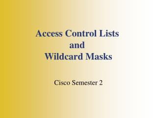 Access Control Lists and  W ildcard Masks