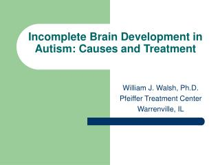 Incomplete Brain Development in Autism: Causes and Treatment